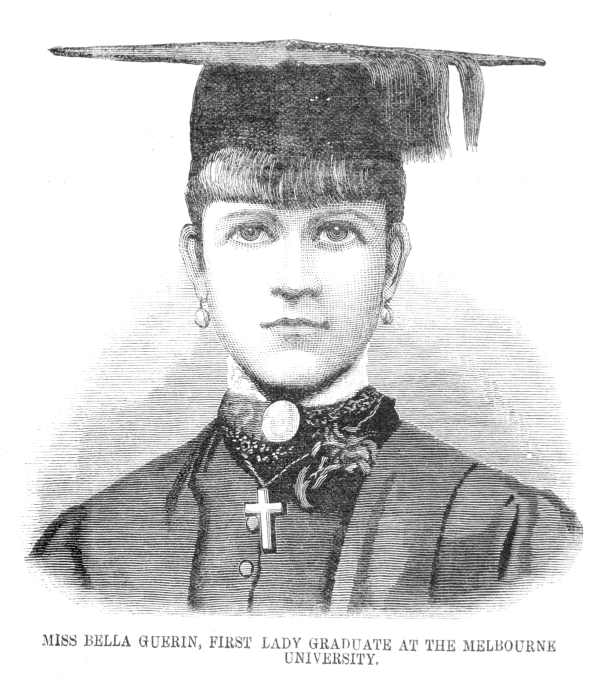 MISS BELLA GUERIN, FIRST LADY GRADUATE AT THE MELBOURNE UNIVERSITY
