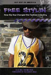 Free stylin' : how hip hop changed the fashion industry / Elena Romero ; foreword by Daymond John