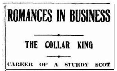 "Newspaper headline reading ""Romances in business. The collar king. Career of a sturdy Scot"""