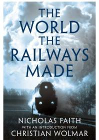 Book cover for The world the railways made by Nicholas Faith. Ebook held by the Library.