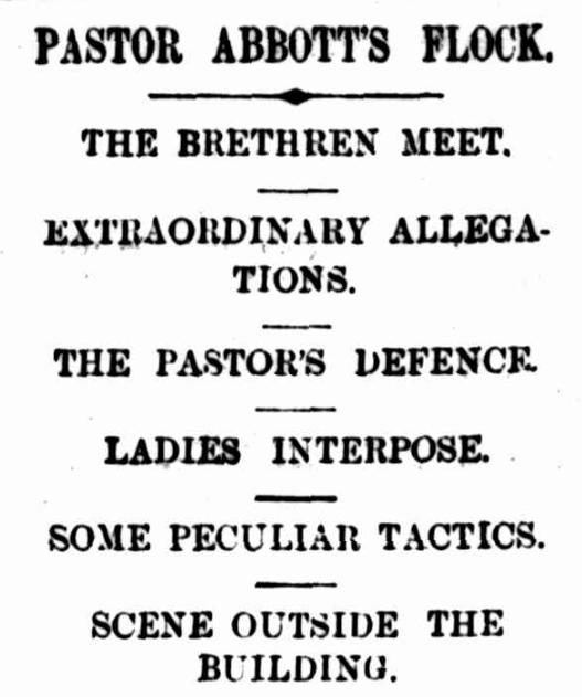 "Image of newspaper headline: ""Pastor Abbott's Flock. The brethren meet. Extraordinary allegations. The Pastor's defence. Ladies interpose. Some perculiar tactics. Scene outside the building"""