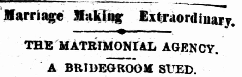 "Image of newspaper headline: ""Marriage making extraordinary. The matrimonial agency. A bridegroom sued"""