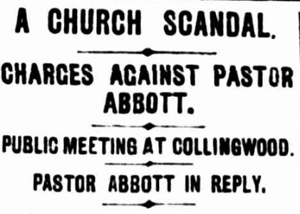 """Image of newspaper headline: """"A church scandal. Charges against Pastor Abbott. Public meeting at Collingwood. Pastor Abbot in Reply"""""""